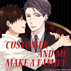 CUSTOMER AND ME MAKE A FAMILY