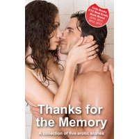 Thanks for the Memory - A Collection of Five Erotic Stories