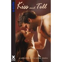 Kiss and Tell - A Collection of Five Erotic Stories