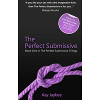 The Perfect Submissive - Book One in The Perfect Submissive Trilogy
