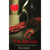 Yes Ma'am - A Collection of Six Tales of Female Domination
