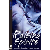 Raising Spirits - A Collection of Six Erotic Stories