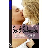 Sex and Submission Selections Three - A Collection of Five Erotic Stories