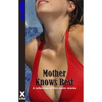 Mother Knows Best - A Collection of Five Erotic Stories