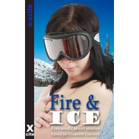 Fire and Ice - A collection of five erotic stories