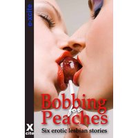 Bobbing for Peaches - A collection of six erotic lesbian stories