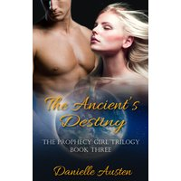 The Ancient's Destiny - Book Three in The Prophecy Girl Trilogy