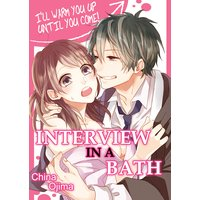 INTERVIEW IN A BATH -I'LL WARM YOU UP UNTIL YOU COME!-