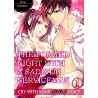 THE FORGED NIGHT WITH A SADISTIC SERVICEMAN -CRY WITH YOUR LOVELY VOICE-